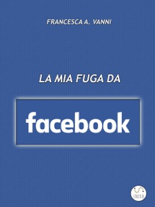 La mia fuga da Facebook Book Cover