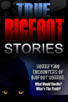 True Bigfoot Stories: Horrifying Encounters Of Bigfoot Horror: What Would You Do? What's The Truth?