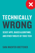 Technically Wrong: Sexist Apps, Biased Algorithms, and Other Threats of Toxic Tech