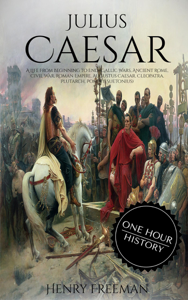 Julius Caesar: A Life From Beginning to End (Gallic Wars, Ancient Rome, Civil War, Roman Empire, Augustus Caesar, Cleopatra, Plutarch, Pompey, Suetonius) Book Review