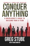 Conquer Anything A Green Berets Guide To Building Your A-Team