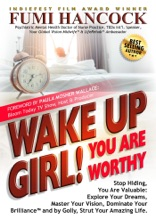 Wake Up Girl! You Are Worthy: Stop Hiding, You Are Valuable: Explore Your Dreams, Master Your Vision, Dominate Your Brilliance™ and by Golly, Strut Your Amazing Life.