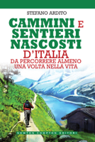 Download and Read Online Cammini e sentieri nascosti d'Italia da percorrere almeno una volta nella vita