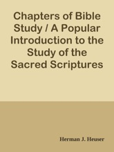 Chapters of Bible Study / A Popular Introduction to the Study of the Sacred Scriptures