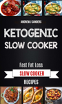 Ketogenic Slow Cooker: Fast Fat Loss Slow Cooker Recipes