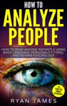 How To Analyze People  How To Read Anyone Instantly Using Body Language Personality Types And Human Psychology