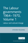 The Labour Governments 1964-1970 Vol 1