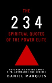 THE 234 SPIRITUAL QUOTES OF THE POWER ELITE: EMPOWERING TRUTHS ABOUT LIFE, ABUNDANCE AND SUCCESS