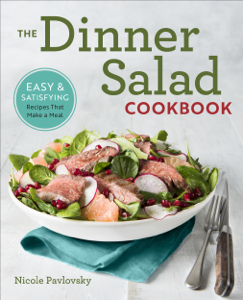 The Dinner Salad Cookbook: Easy & Satisfying Recipes That Make a Meal ebook