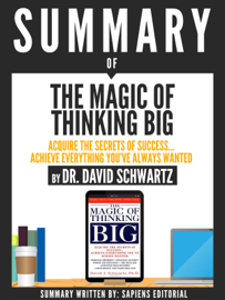 Summary Of The Magic Of Thinking Big: Acquire The Secrets Of Success... Achieve Everything You've Always Wanted, By Dr. David Schwartz