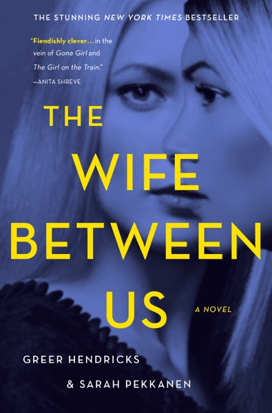 The Wife Between Us - Greer Hendricks & Sarah Pekkanen book cover