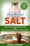 Epsom Salt Holistic Epsom Salt Recipes  Uses For Health Beauty Relaxation Home  Garden