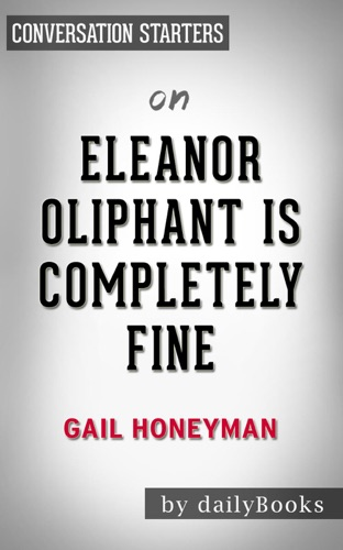 dailyBooks - Eleanor Oliphant Is Completely Fine: by Gail Honeyman  Conversation Starters