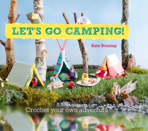 Let's Go Camping! From cabins to caravans, crochet your own camping Scenes Couverture de livre