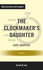 The Clockmaker's Daughter: A Novel by Kate Morton (Discussion Prompts) PDF Download