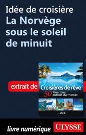 IDéE DE CROISIèRE - LA NORVèGE SOUS LE SOLEIL DE MINUIT
