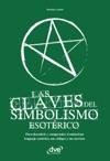 Las Claves Del Simbolismo Esotrico Para Descubrir Y Comprender El Misterioso Lenguaje Esotrico Sus Cdigos Y Sus Secretos