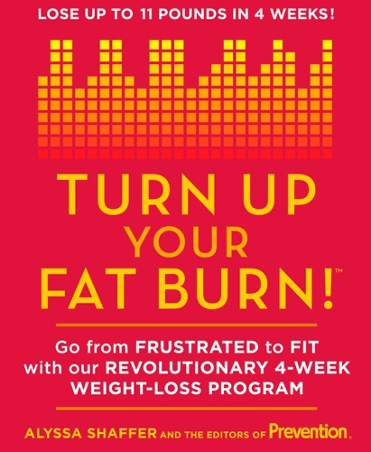 Alyssa Shaffer & The Editors of Prevention - Turn Up Your Fat Burn!