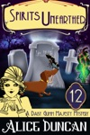 Spirits Unearthed A Daisy Gumm Majesty Mystery Book 12