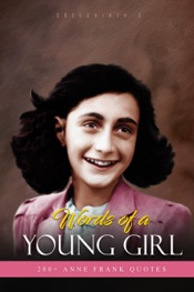 Words of A Young Girl: 200+ Anne Frank Quotes