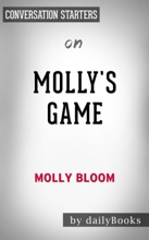 Molly's Game: The True Story of the 26-Year-Old Woman Behind the Most Exclusive, High-Stakes Underground Poker Game in the World by Molly Bloom: Conversation Starters