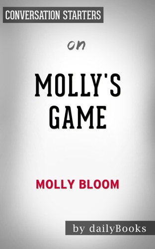 Daily Books - Molly's Game: The True Story of the 26-Year-Old Woman Behind the Most Exclusive, High-Stakes Underground Poker Game in the World by Molly Bloom: Conversation Starters
