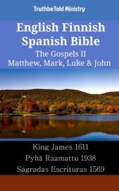 English Finnish Spanish Bible The Gospels Ii Matthew Mark Luke John