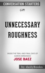 Unnecessary Roughness Inside The Trial And Final Days Of Aaron Hernandez By Jose Baez Conversation Starters