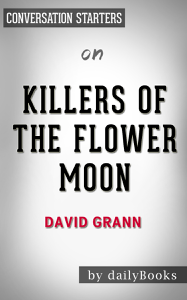 Killers of the Flower Moon by David Grann: Conversation Starters Summary