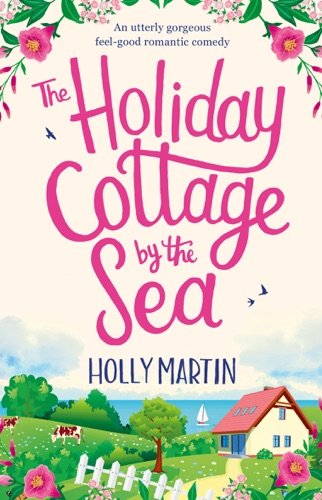 Holly Martin - The Holiday Cottage by the Sea