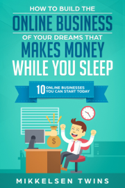 How to Build the Online Business of Your Dreams That Makes Money While You Sleep book
