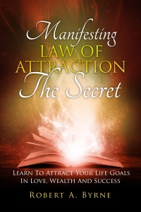 The Secret: Manifesting the Law of Attraction – Learn to Attract Your Life Goals in Love, Wealth and Success Book Cover