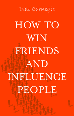 How to Win Friends and Influence People - Dale Carnegie book