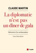 Download and Read Online La diplomatie n'est pas un dîner de gala