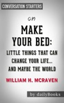 Make Your Bed Little Things That Can Change Your LifeAnd Maybe The World By William H McRaven Conversation Starters