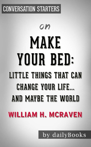 dailyBooks - Make Your Bed: Little Things That Can Change Your Life...And Maybe the World by William H. McRaven: Conversation Starters