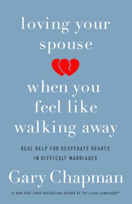 Loving Your Spouse When You Feel Like Walking Away - Gary Chapman book