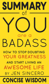 Summary of You Are a Badass: How to Stop Doubting Your Greatness and Start Living an Awesome Life by Jen Sincero book