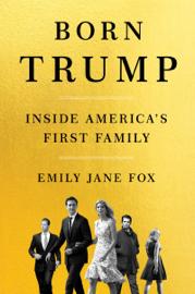 Born Trump - Emily Jane Fox book summary