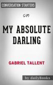 My Absolute Darling: A Novel by Gabriel Tallent  Conversation Starters
