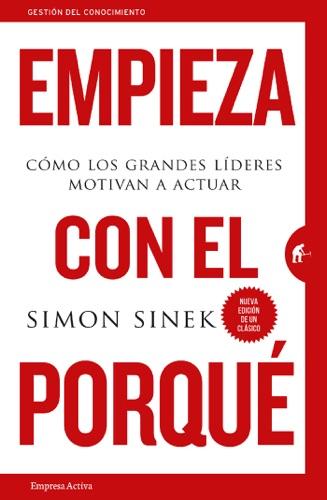 Empieza con el porque - Simon Sinek - Simon Sinek