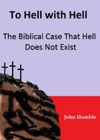 To Hell With Hell The Biblical Case That Hell Does Not Exist