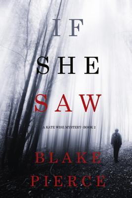 If She Saw (A Kate Wise Mystery—Book 2) - Blake Pierce book