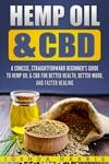 Hemp Oil  CBD A Concise Straightforward Beginners Guide  To Hemp Oil  CBD For Better Health Better Mood And Faster Healing