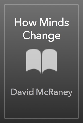 David McRaney - How Minds Change