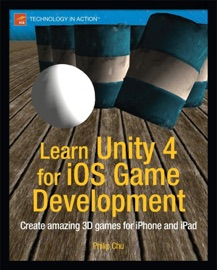 Learn Unity 4 for iOS Game Development - Philip Chu