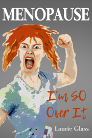 Menopause: I'm SO Over It