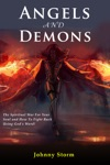 Angels And Demons The Spiritual War For Your Soul And How To Fight Back Using Gods Word