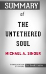 Summary Of The Untethered Soul By Michael A Singer  Conversation Starters