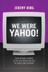 We Were Yahoo From Internet Pioneer To The Trillion Dollar Loss Of Google And Facebook